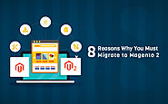 8 Reasons Why You Must Migrate to Magento 2