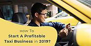 How To Start A Profitable Taxi Business in 2019