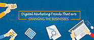 Digital Marketing Trends That are Changing the Businesses