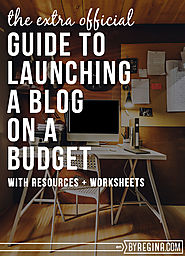 How to Launch a Blog on a Budget - by Regina [for infopreneurs + independents]