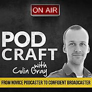 The PodCraft Podcast: How to Podcast By Colin Gray