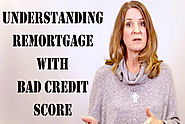 UNDERSTANDING REMORTGAGE WITH BAD CREDIT SCORE