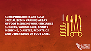 Some podiatrists are also specialized in various areas of foot medicine which includes surgery, wound care, sports me...