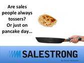 Are sales people always tossers? Or just on pancake day...? -