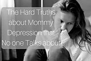 Hard Truths about Mommy Depression that no one Talks About