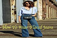 Tips On How To Wear Flare (Wide Leg) Jeans | Going In Trends