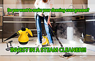 Do you want to make your cleaning even greener? Invest in a steam cleaner.