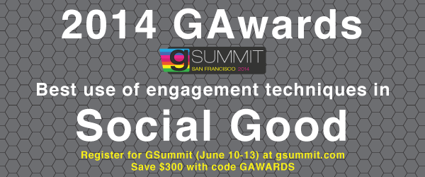 Headline for 2014 GAwards: Best Use of Engagement Techniques in Social Good
