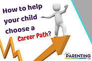 How to help your child choose a career path| 7 professional skills for high school students - India Parenting Tips - ...