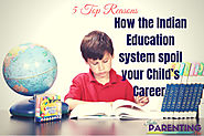 5 Reasons How Indian Education System Spoil Your Child's Career | Parenting Mistakes & Advice - India Parenting Tips ...