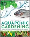 Aquaponic Gardening: A Step-By-Step Guide to Raising Vegetables and Fish Together: Sylvia Bernstein: 9780865717015: A...