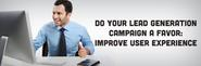 Do your Lead Generation Campaign A Favor: Improve User Experience