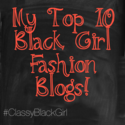 Fashion: My Black Girl Fashion Blog Top 10!