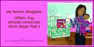 My Brown Bloggers: DFTM's Top African American Mom Blogs Part I