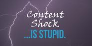 5 Reasons Why 'Content Shock' is Unbelievably Stupid