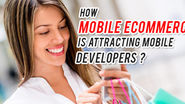 How mobile eCommerce is attracting Mobile App Developers more?