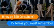 Hiring an SEO Consultant? 15 Terms You Must Remember