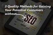 3 Quality Methods for Gaining Your Potential Customers without SEO