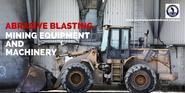 Abrasive Blasting for Mining Equipment and Machinery | Australian Enviroblast | Adelaide Abrasive Blasting