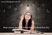 Blog Content Ideas: 40 Simple Ways To Never Run Dry