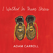 Adam Carroll - I Walked In Them Shoes
