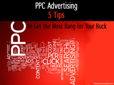 PPC Advertising - 5 Tips to Get the Most Bang for Your Buck