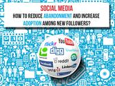 Social Media Tips To Reduce Abandonment And Increase Adoption Among New Followers