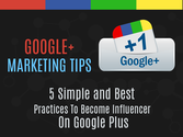 Google Plus Marketing Tips: 5 Simple & Best Practices To Become An Influencer On Google Plus
