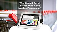 Why Should Retail Stores Outsource Invoice Processing?