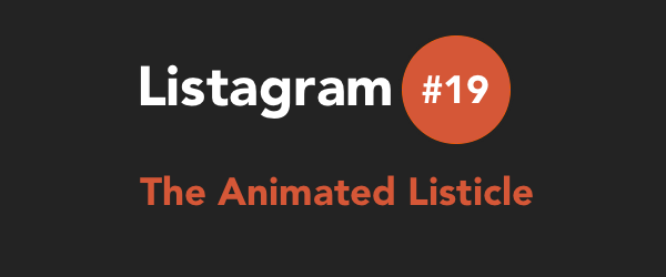 Headline for Listagram from Listly #19 - The Animated Listicle