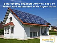 Solar Energy Products Are Now Easy To Install And Maintained With Argent Solar