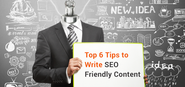 Top 6 Tips to Write SEO Friendly Content