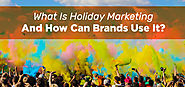 What Is Holiday Marketing And How Can Brands Use It?