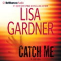 Catch Me: A Novel by Lisa Gardner