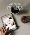 4 Ways We Suggest Using Pinterest for Your Business