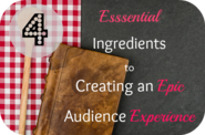 4 Essential Ingredients to Creating an Audience Experience