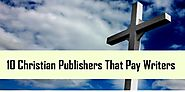 """ 10 Christian Publishers That Pay ($25-$375) : Freedom With Writing"