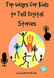 Top Ways for Kids to Tell Digital Stories