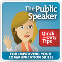 The Public Speaker's Quick and Dirty Tips for Improving Your Communication Skills