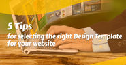 5 Tips for Selecting the Right Design Template for your Website