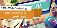 5 Old Web Designing Practices That Should Be Terminated
