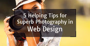::Anna's Blog:: 5 Helping Tips for Superb Photography in Web Design - Indyarocks.com