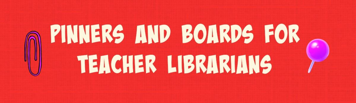 Headline for Pinners and Boards for Teacher Librarians