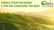 Kerala Tour Packages – 5 Tips on Choosing the Best Kerala Tour Packages