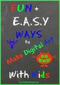 Fun and Easy Ways to Make Digital Art with Kids