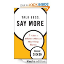 Talk Less, Say More: Three Habits to Influence Others and Make Things Happen: Connie Dieken: Amazon.com: Kindle Store