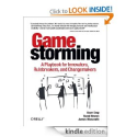 Gamestorming: A Playbook for Innovators, Rulebreakers, and Changemakers: Dave Gray, Sunni Brown, James Macanufo