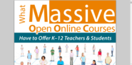 What Massive Open Online Courses Have to Offer K-12 Teachers and Students.