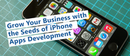 Grow Your Business with the Seeds of iPhone Apps Development