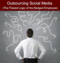 Outsourcing Social Media Management: The Flawed Logic of the Badged Employee
